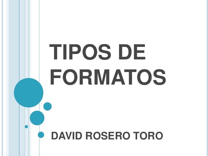 TIPOS DEFORMATOSDAVID ROSERO TORO