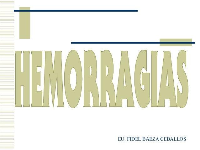 HEMORRAGIAS EU. FIDEL BAEZA CEBALLOS