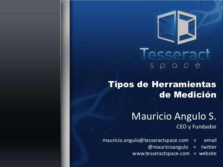 Tipos de Herramientas            de Medición           Mauricio Angulo S.                            CEO y Fundadormaurici...