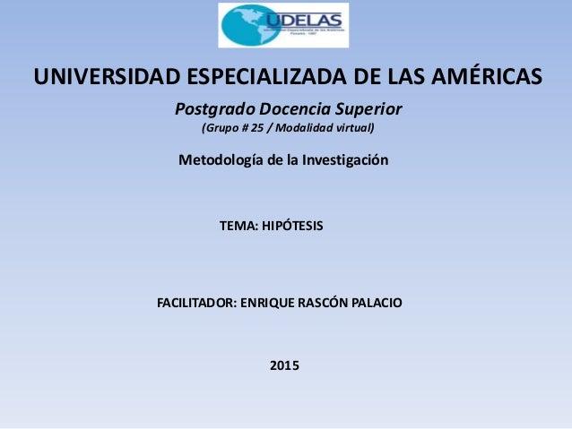 UNIVERSIDAD ESPECIALIZADA DE LAS AMÉRICAS Postgrado Docencia Superior (Grupo # 25 / Modalidad virtual) Metodología de la I...
