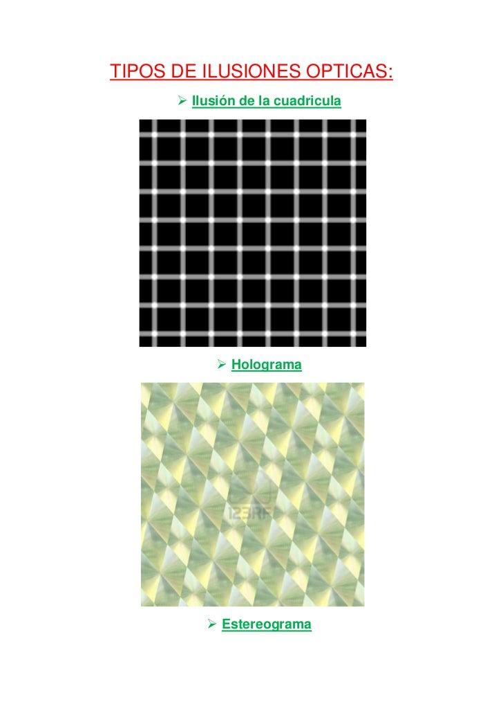 TIPOS DE ILUSIONES OPTICAS:       Ilusión de la cuadricula             Holograma           Estereograma
