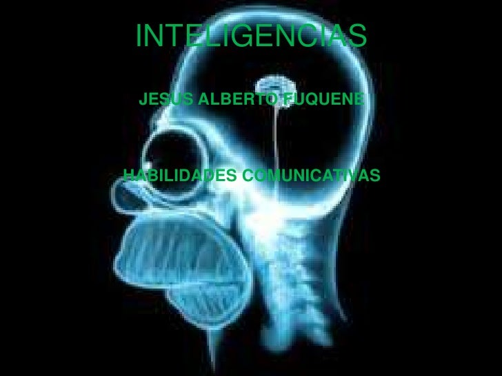 INTELIGENCIAS<br />JESUS ALBERTO FUQUENE <br />HABILIDADES COMUNICATIVAS<br />