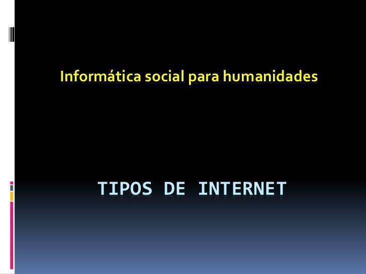 Informática social para humanidades     TIPOS DE INTERNET