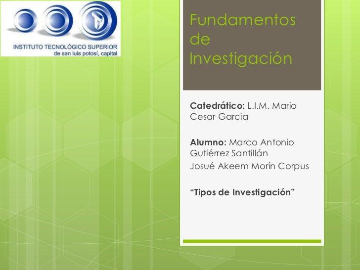 FundamentosdeInvestigaciónCatedrático: L.I.M. MarioCesar GarcíaAlumno: Marco AntonioGutiérrez SantillánJosué Akeem Morín C...