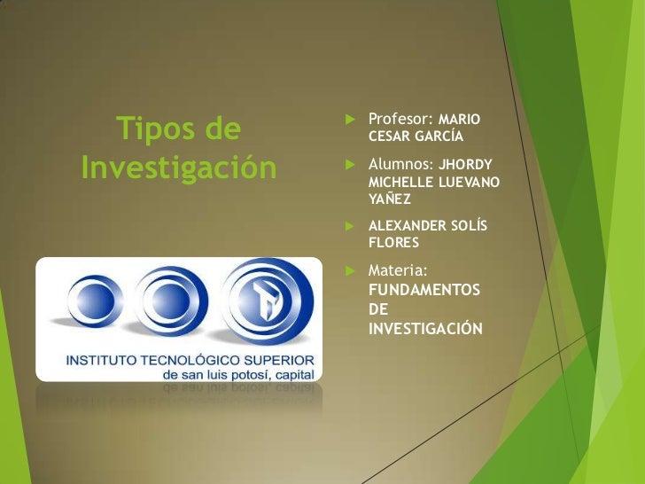 Profesor: MARIO  Tipos de                          CESAR GARCÍAInvestigación      Alumnos: JHORDY                    MIC...