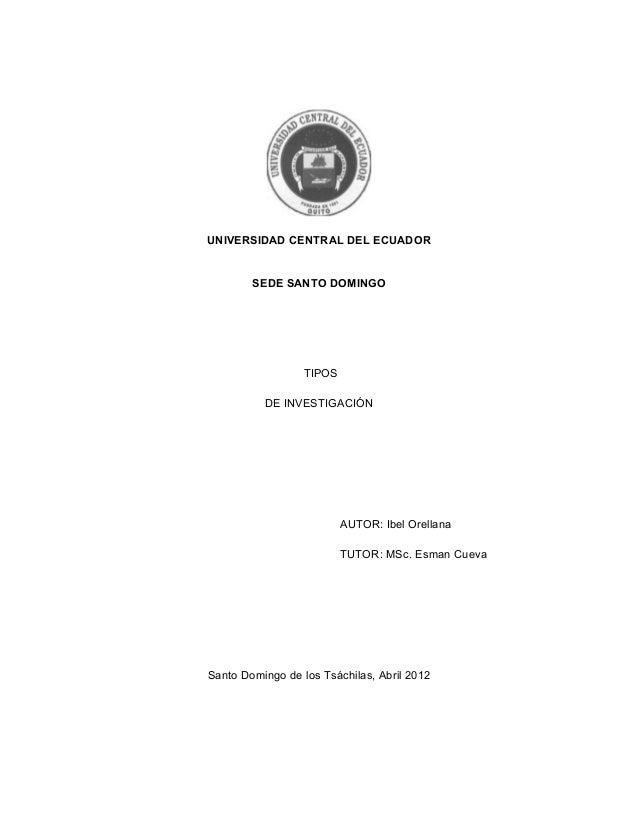 UNIVERSIDAD CENTRAL DEL ECUADOR  SEDE SANTO DOMINGO  TIPOS DE INVESTIGACIÓN  AUTOR: Ibel Orellana TUTOR: MSc. Esman Cueva ...