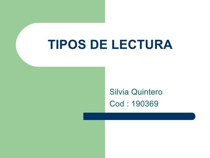 TIPOS DE LECTURA Silvia Quintero Cod : 190369