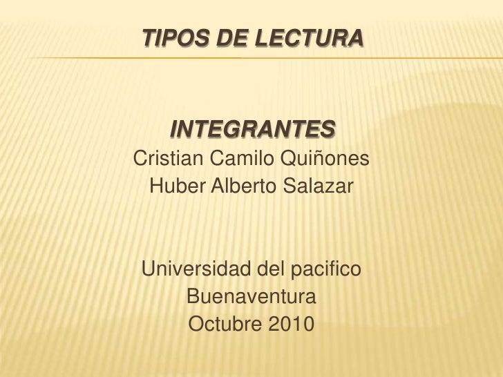 TIPOS DE LECTURA<br />INTEGRANTES<br />Cristian Camilo Quiñones<br />Huber Alberto Salazar<br />Universidad del pacifico<b...