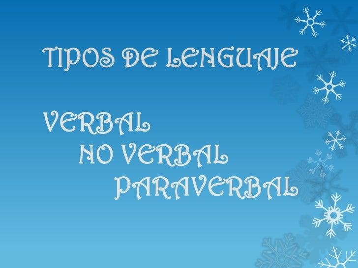TIPOS DE LENGUAJEVERBAL  NO VERBAL    PARAVERBAL