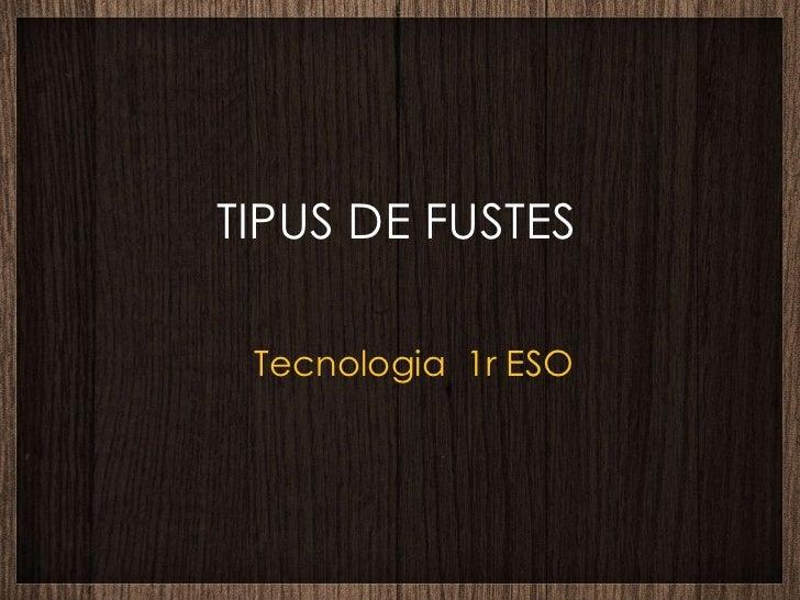 TIPUS DE FUSTES Tecnologia  1r ESO