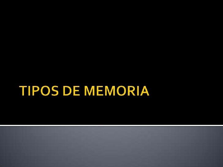 TIPOS DE MEMORIA<br />