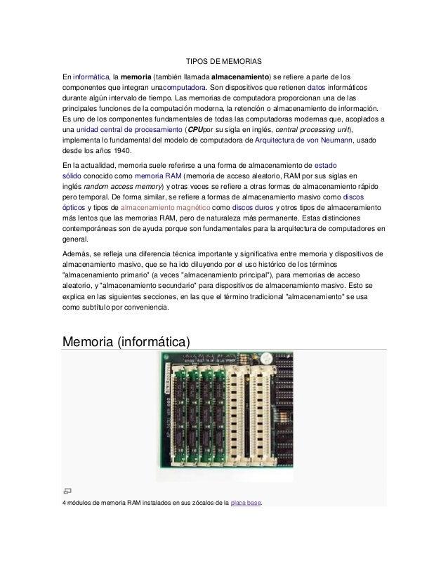 TIPOS DE MEMORIASEn informática, la memoria (también llamada almacenamiento) se refiere a parte de loscomponentes que inte...