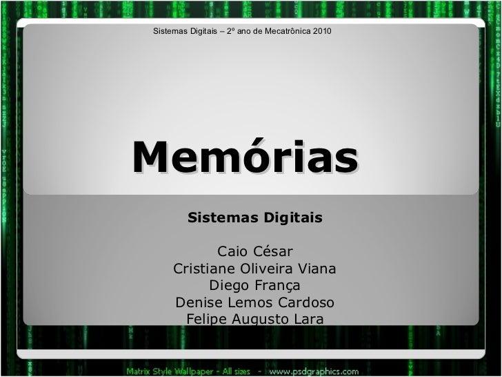 Memórias Sistemas Digitais Caio César Cristiane Oliveira Viana Diego França Denise Lemos Cardoso Felipe Augusto Lara Siste...