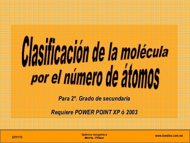 Para 2º. Grado de secundaria           Requiere POWER POINT XP ó 2003                      Química Inorgánica    www.dondi...