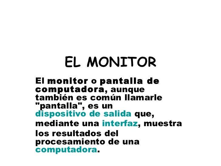 EL MONITOR <ul><li>ESTEFANIA GONZALEZ </li></ul><ul><li>YULIANA VELEZ </li></ul>