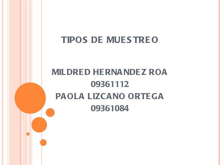 TIPOS DE MUESTREO MILDRED HERNANDEZ ROA 09361112 PAOLA LIZCANO ORTEGA 09361084