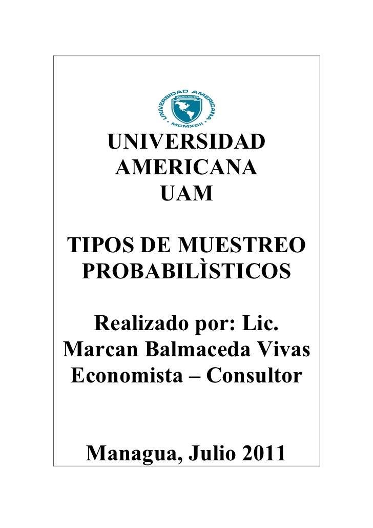 UNIVERSIDAD    AMERICANA       UAMTIPOS DE MUESTREO PROBABILÌSTICOS  Realizado por: Lic.Marcan Balmaceda VivasEconomista –...