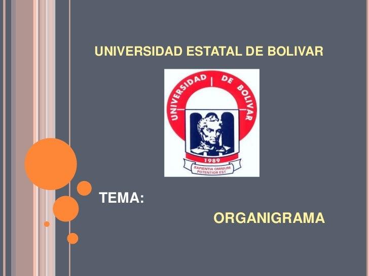 UNIVERSIDAD ESTATAL DE BOLIVAR<br />TEMA:<br />ORGANIGRAMA<br />