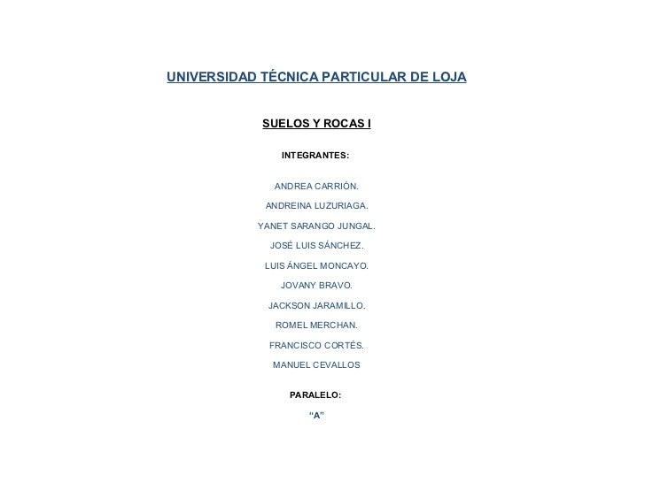 UNIVERSIDAD TÉCNICA PARTICULAR DE LOJA               SUELOS Y ROCAS I                 INTEGRANTES:                 ANDREA ...