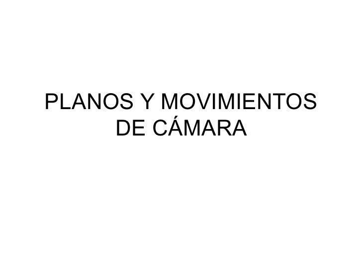 PLANOS Y MOVIMIENTOS DE C ÁMARA
