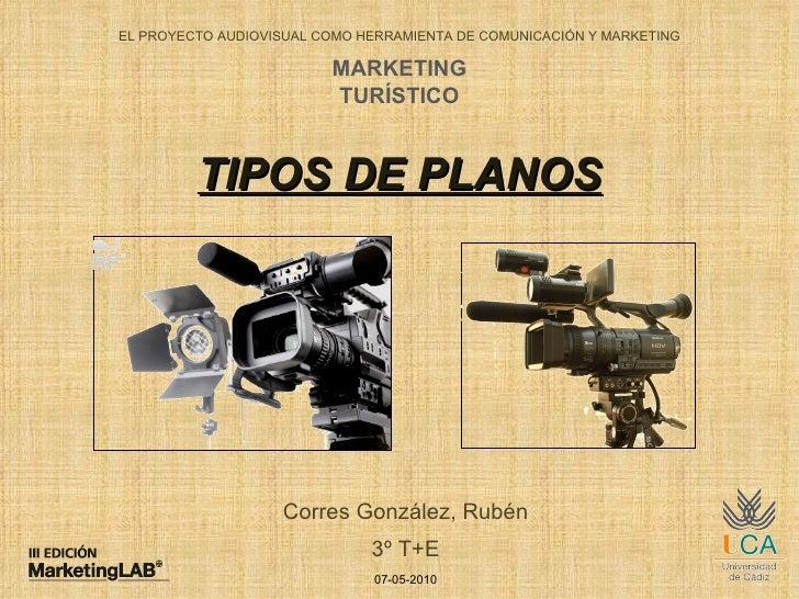 TIPOS DE PLANOS EL PROYECTO AUDIOVISUAL COMO HERRAMIENTA DE COMUNICACIÓN Y MARKETING MARKETING TURÍSTICO Corres González, ...