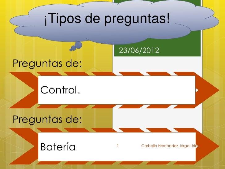 ¡Tipos de preguntas!                    23/06/2012Preguntas de:     Control.Preguntas de:     Batería    1        Carballo...