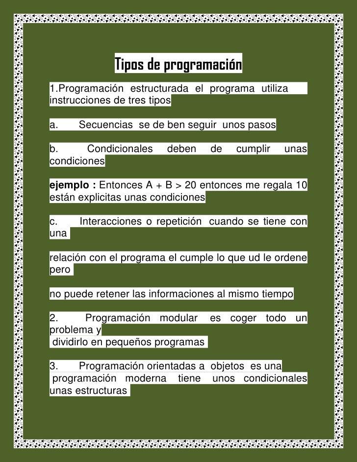 Tipos de programación1.Programación estructurada el programa utilizainstrucciones de tres tiposa.    Secuencias se de ben ...