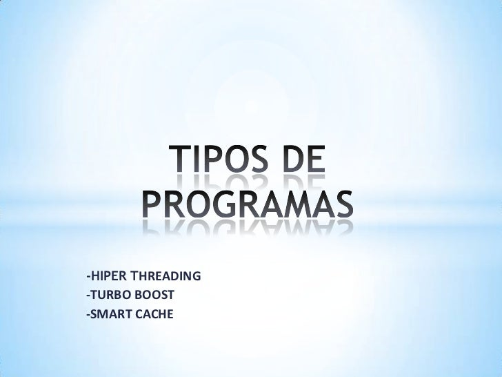TIPOS DE PROGRAMAS<br />-HIPER THREADING<br />-TURBO BOOST<br />-SMART CACHE<br />