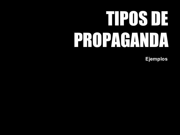 TIPOS DE PROPAGANDA Ejemplos