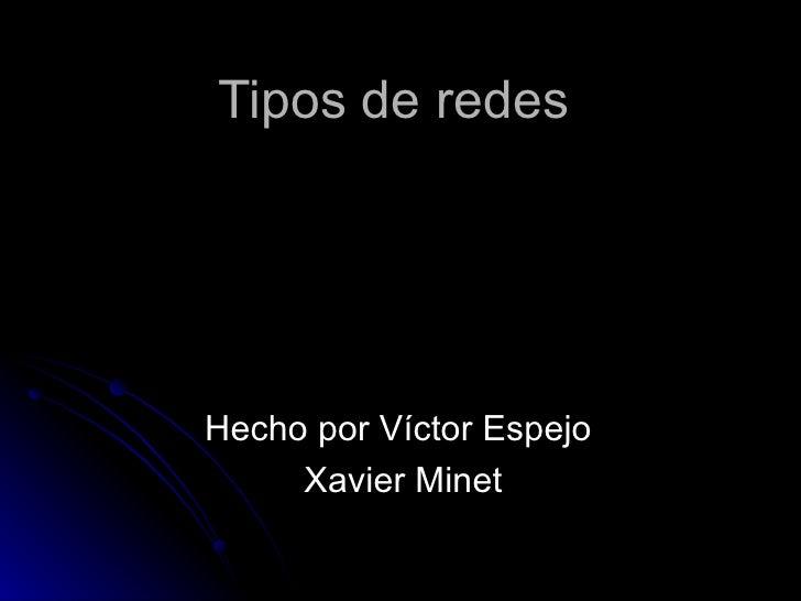Tipos de redes Hecho por Víctor Espejo  Xavier Minet