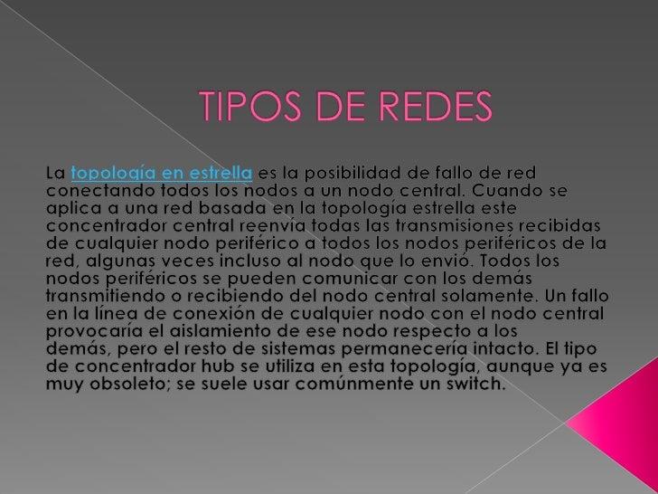 TIPOS DE REDES<br />Latopología en estrellaes la posibilidad de fallo de red conectando todos los nodos a un nodo centra...