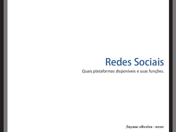 Redes Sociais Quais plataformas disponíveis e suas funções.                            /layane oliveira - 2010