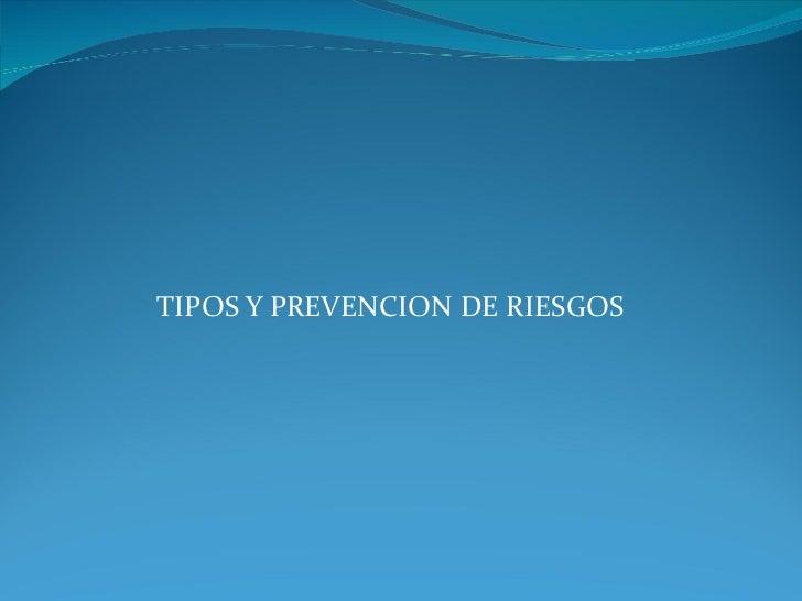 TIPOS Y PREVENCION DE RIESGOS