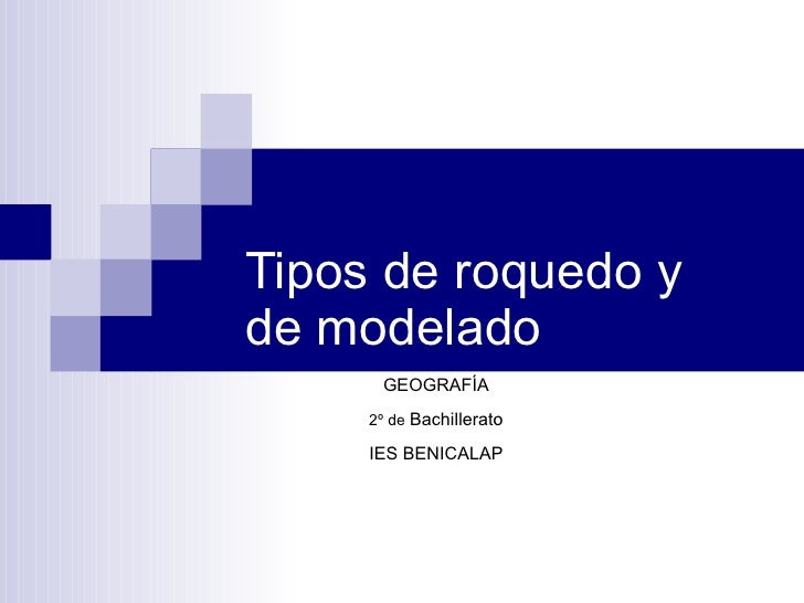 Tipos de roquedo y de modelado GEOGRAFÍA 2º de  Bachillerato IES BENICALAP