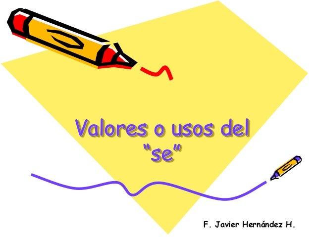 "Valores o usos del ""se"" F. Javier Hernández H."