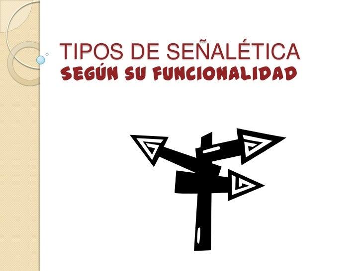 TIPOS DE SEÑALÉTICA<br />Según su funcionalidad<br />