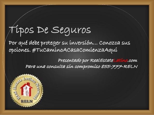 Tipos De Seguros  Por qué debe proteger su inversión… Conozca sus  opciones. #TuCaminoACasaComienzaAqui  Presentado por Re...