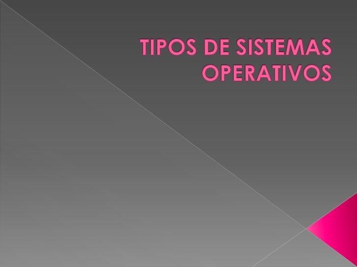 TIPOS DE SISTEMAS OPERATIVOS<br />