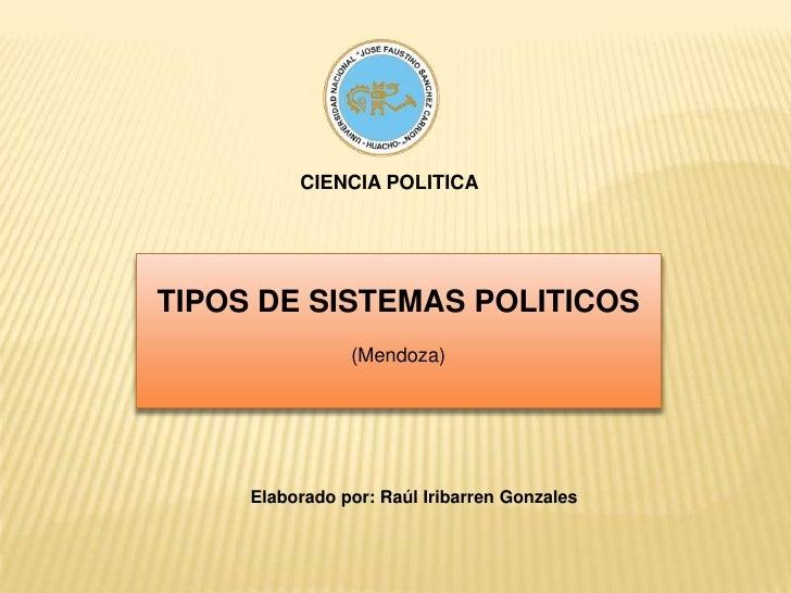 CIENCIA POLITICA<br />TIPOS DE SISTEMAS POLITICOS<br />(Mendoza)<br />Elaborado por: Raúl Iribarren Gonzales<br />