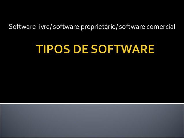 Software livre/ software proprietário/ software comercial