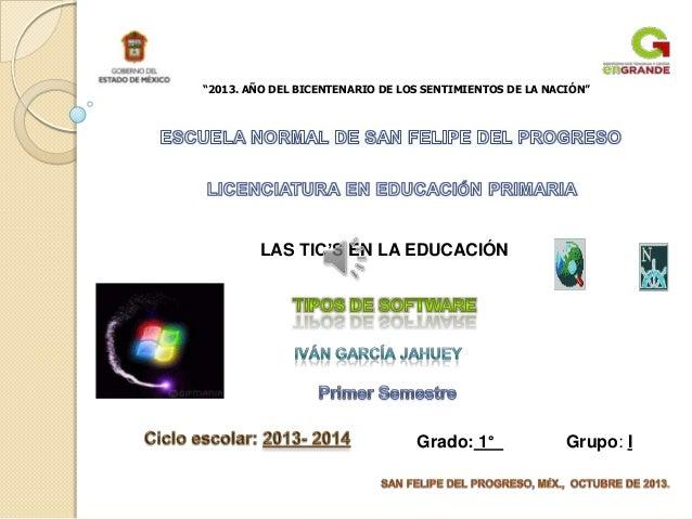 """""""2013. AÑO DEL BICENTENARIO DE LOS SENTIMIENTOS DE LA NACIÓN""""  LAS TIC'S EN LA EDUCACIÓN  Grado: 1°  Grupo: I"""