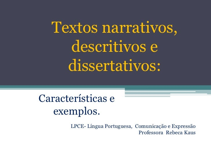 Textos narrativos,    descritivos e    dissertativos:Características e   exemplos.       LPCE- Língua Portuguesa, Comunica...