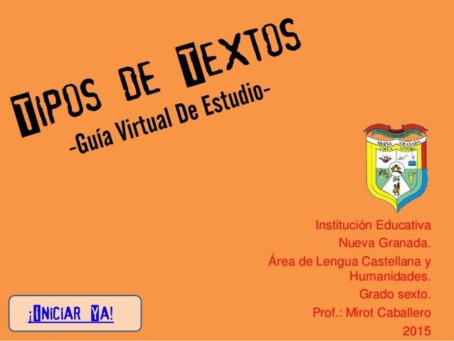 Institución Educativa Nueva Granada. Área de Lengua Castellana y Humanidades. Grado sexto. Prof.: Mirot Caballero 2015 ¡In...