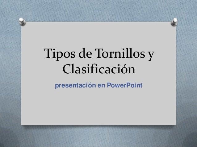 Tipos de Tornillos y Clasificación presentación en PowerPoint
