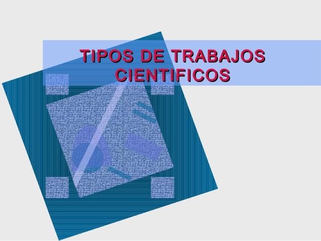 TIPOS DE TRABAJOS CIENTIFICOS