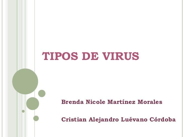 TIPOS DE VIRUS  Brenda Nicole Martínez Morales  Cristian Alejandro Luévano Córdoba