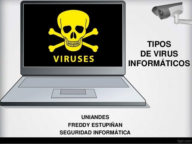 TIPOS DE VIRUS INFORMÁTICOS UNIANDES FREDDY ESTUPIÑAN SEGURIDAD INFORMÁTICA