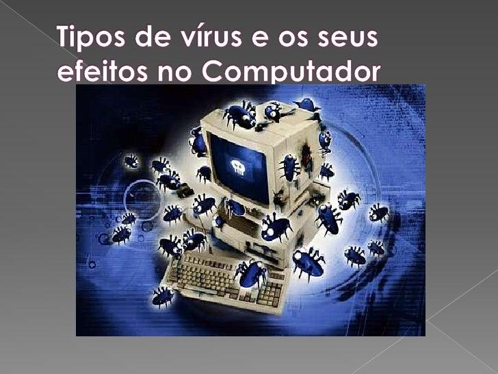 Tipos de vírus e os seus efeitos no Computador<br />