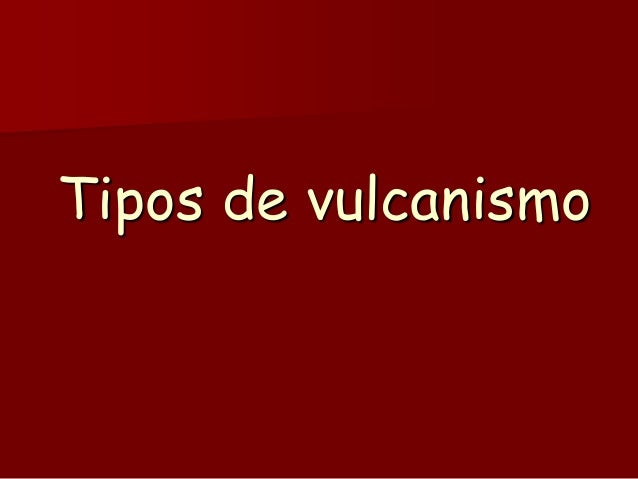Tipos de vulcanismo