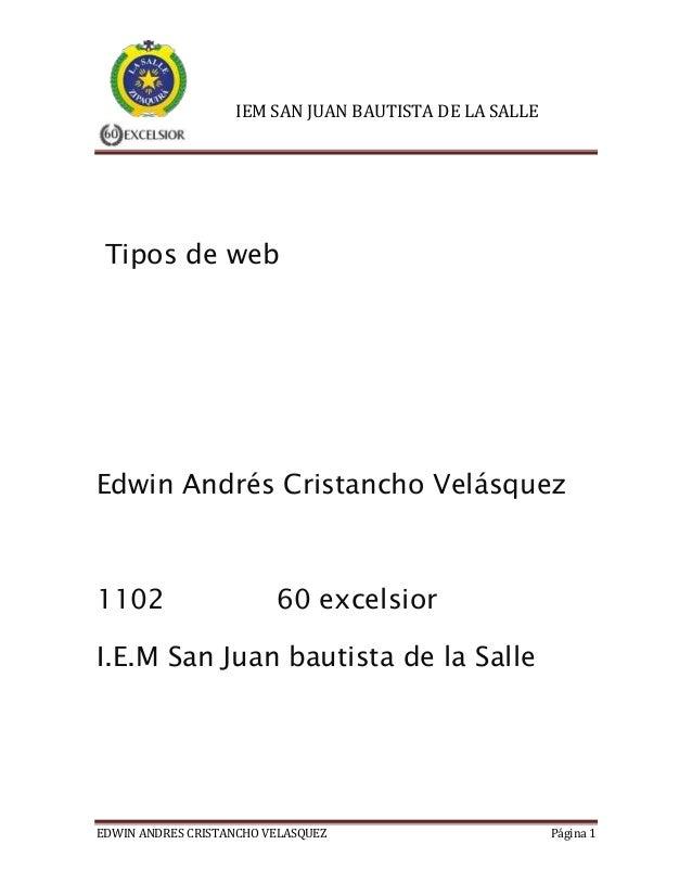 IEM SAN JUAN BAUTISTA DE LA SALLE EDWIN ANDRES CRISTANCHO VELASQUEZ Página 1 Tipos de web Edwin Andrés Cristancho Velásque...